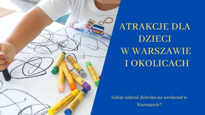 Atrakcje dla dzieci w Warszawie i okolicach