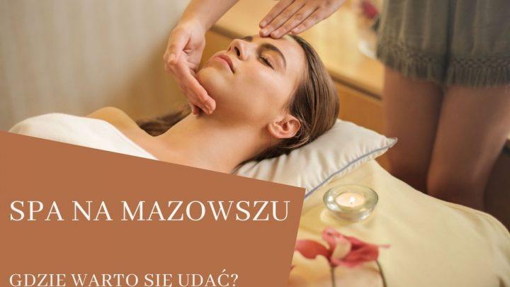 Spa mazowieckie – gdzie do spa na Mazowszu?
