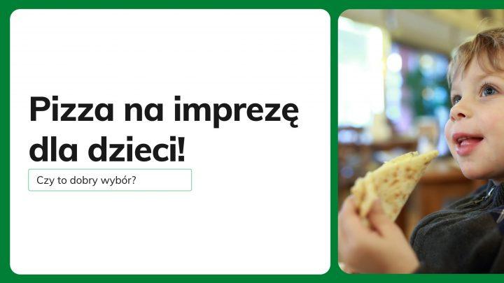 Pizza na imprezę dla dzieci, czy to dobry wybór?